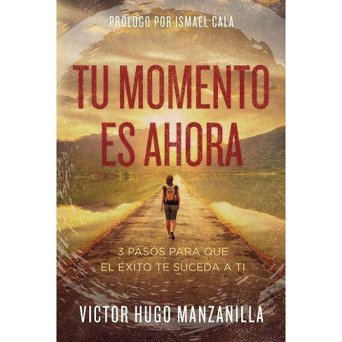 Tu Momento Es Ahora (Your Moment Is Now Spanish Edition) - by  Victor Hugo Manzanilla (Paperback) - image 1 of 1