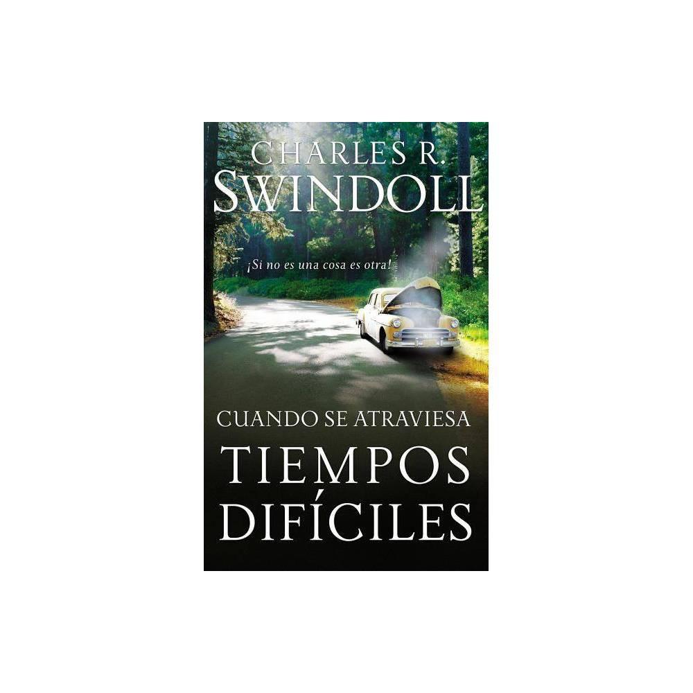 Cuando Se Atraviesa Tiempos Dif Ciles By Charles R Swindoll