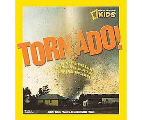 Tornado! : The Story Behind These Twisting, Turning, Spinning, and Spiraling Storms (Hardcover) (Judith - image 1 of 1