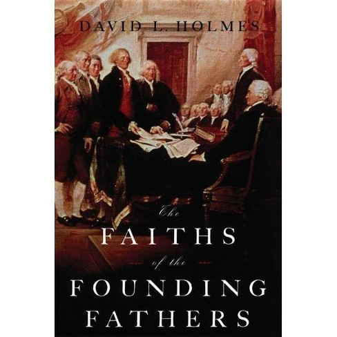 The Faiths of the Founding Fathers - by  David L Holmes (Hardcover) - image 1 of 1