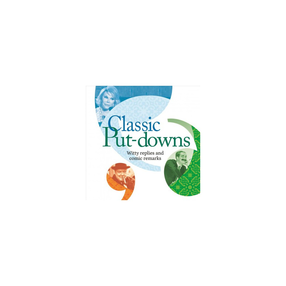 Classic Put-downs : Witty replies and comic remarks - (Paperback)