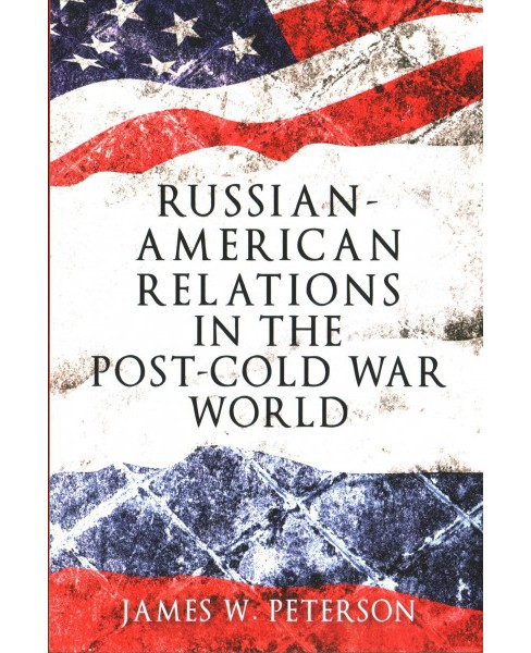 Russian-American relations in the post-cold War world -  by James W. Peterson (Paperback) - image 1 of 1