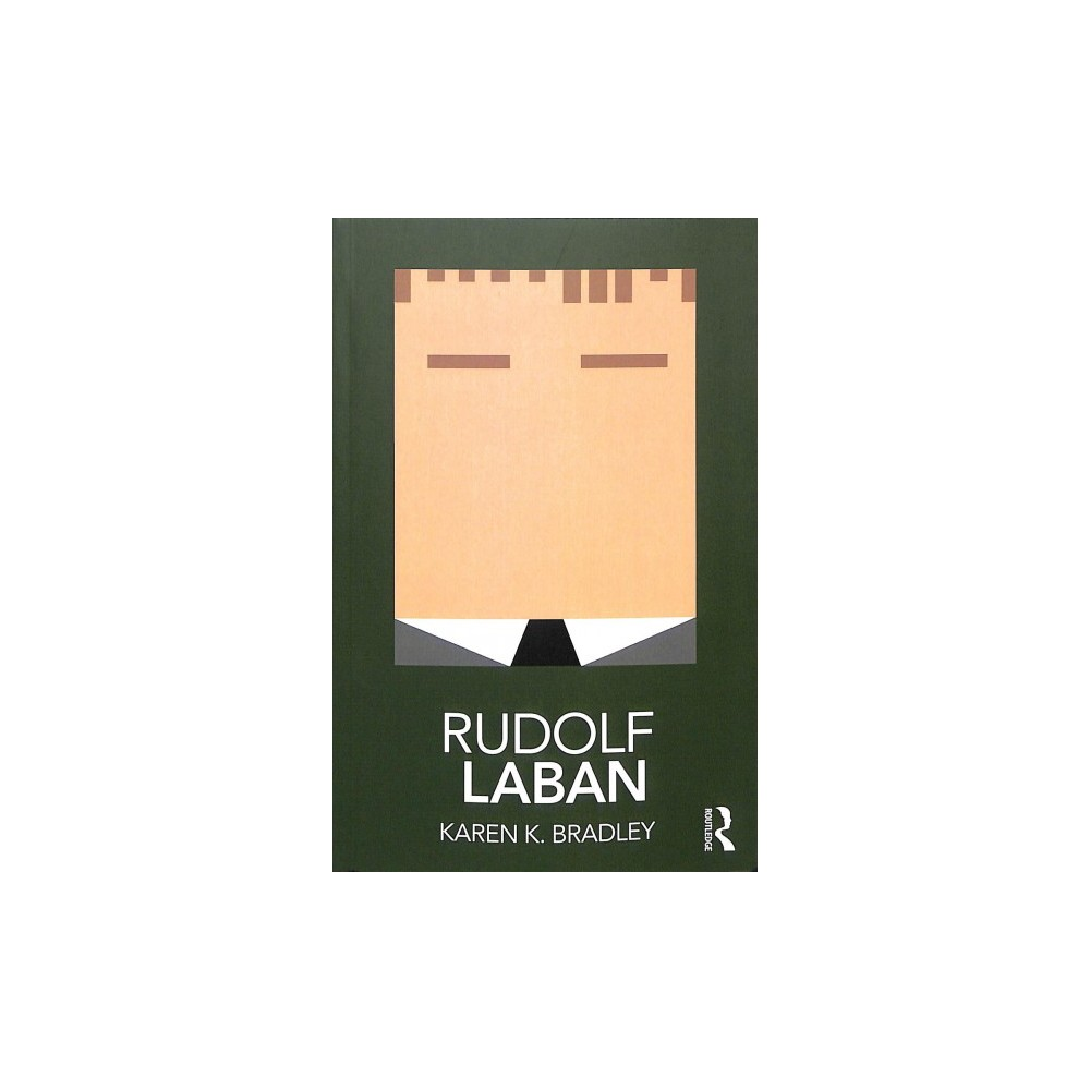 Rudolf Laban - (Routledge Performance Practitioners) by Karen K. Bradley (Paperback)