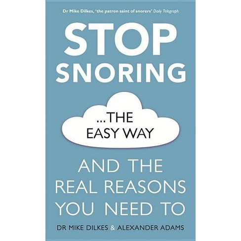 Stop Snoring the Easy Way - by Dr Mike Dilkes & Alexander Adams (Paperback)