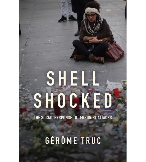 Shell Shocked : The Social Response to Terrorist Attacks (Paperback) (Gu00e9ru00f4me Truc) - image 1 of 1