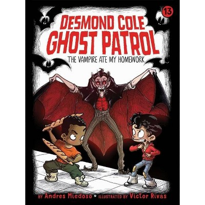 The Vampire Ate My Homework, 13 - (Desmond Cole Ghost Patrol) by  Andres Miedoso (Paperback)
