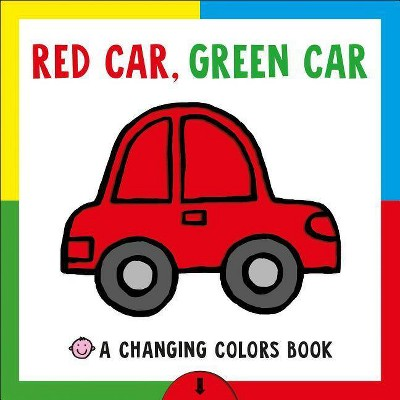 Red Car, Green Car : A Changing Colors Book