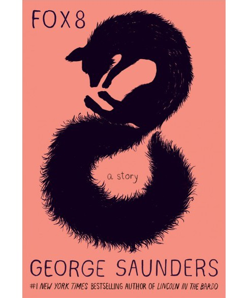 Fox 8 : A Story -  by George Saunders (Hardcover) - image 1 of 1