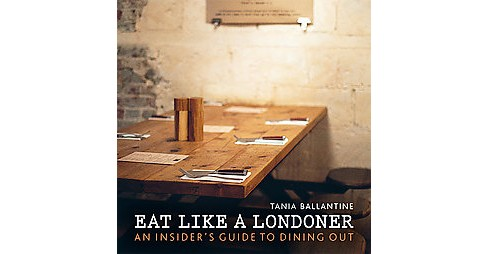 Eat Like a Londoner : An Insider's Guide to Dining Out (Paperback) (Tania Ballantine) - image 1 of 1