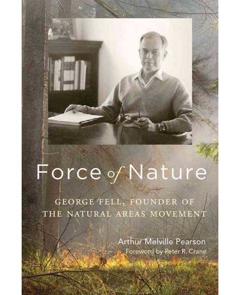 Force of Nature : George Fell, Founder of the Natural Areas Movement (Hardcover) (Arthur Melville - image 1 of 1