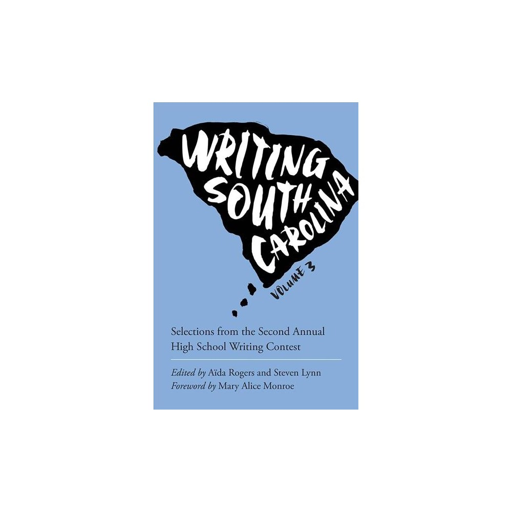Writing South Carolina : Selections from the Third High School Writing Contest - (Paperback)