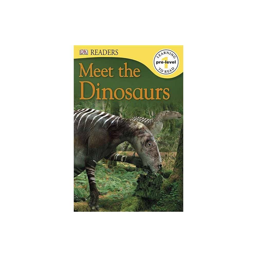 DK Readers L0: Meet the Dinosaurs - (DK Readers: Level Pre1) (Paperback)