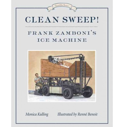 Clean Sweep! : Frank Zamboni's Ice Machine (Reprint) (Paperback) (Monica Kulling) - image 1 of 1