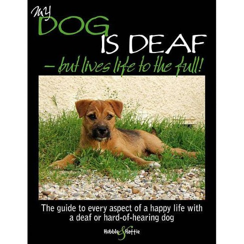 My Dog Is Deaf - But Lives Life to the Full! - by  Jennifer Willms (Paperback) - image 1 of 1