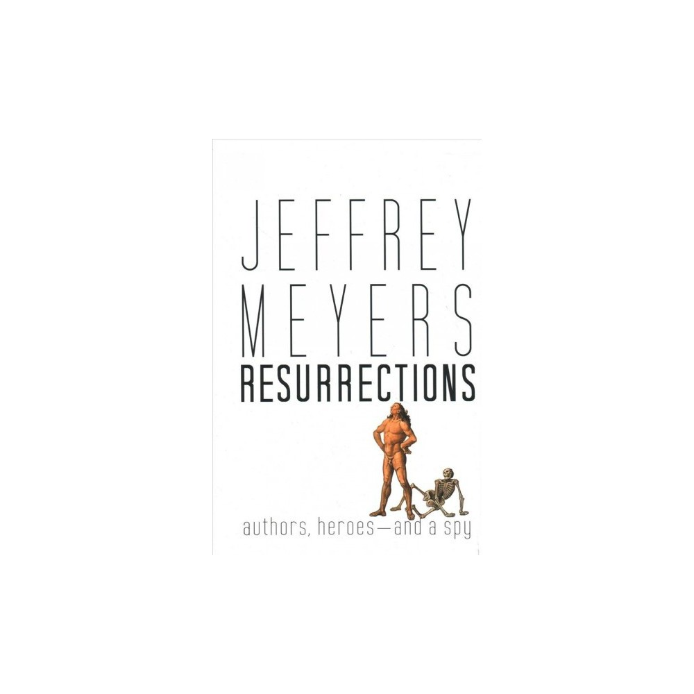 Resurrections : Authors, Heroes--And a Spy - 1 by Jeffrey Meyers (Hardcover)