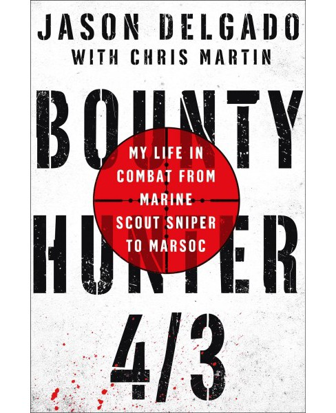 Bounty Hunter 4/3 : From the Bronx to Marine Scout Sniper -  Reprint by Jason Delgado (Paperback) - image 1 of 1