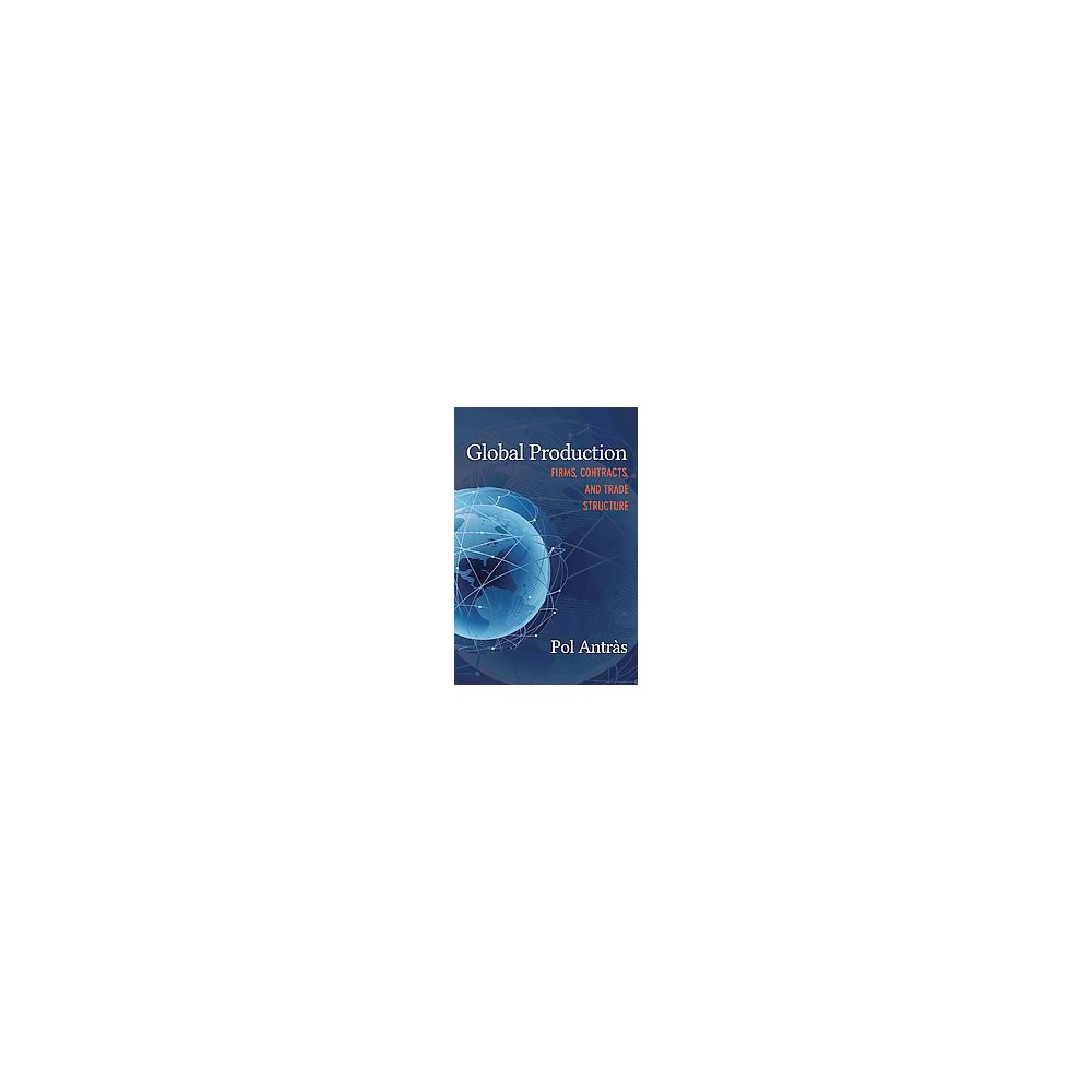 Global Production : Firms, Contracts, and Trade Structure (Hardcover) (Pol Antru00e0s)