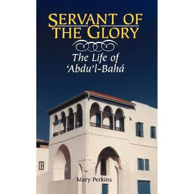 Servant of the Glory - by  Mary Perkins (Paperback)