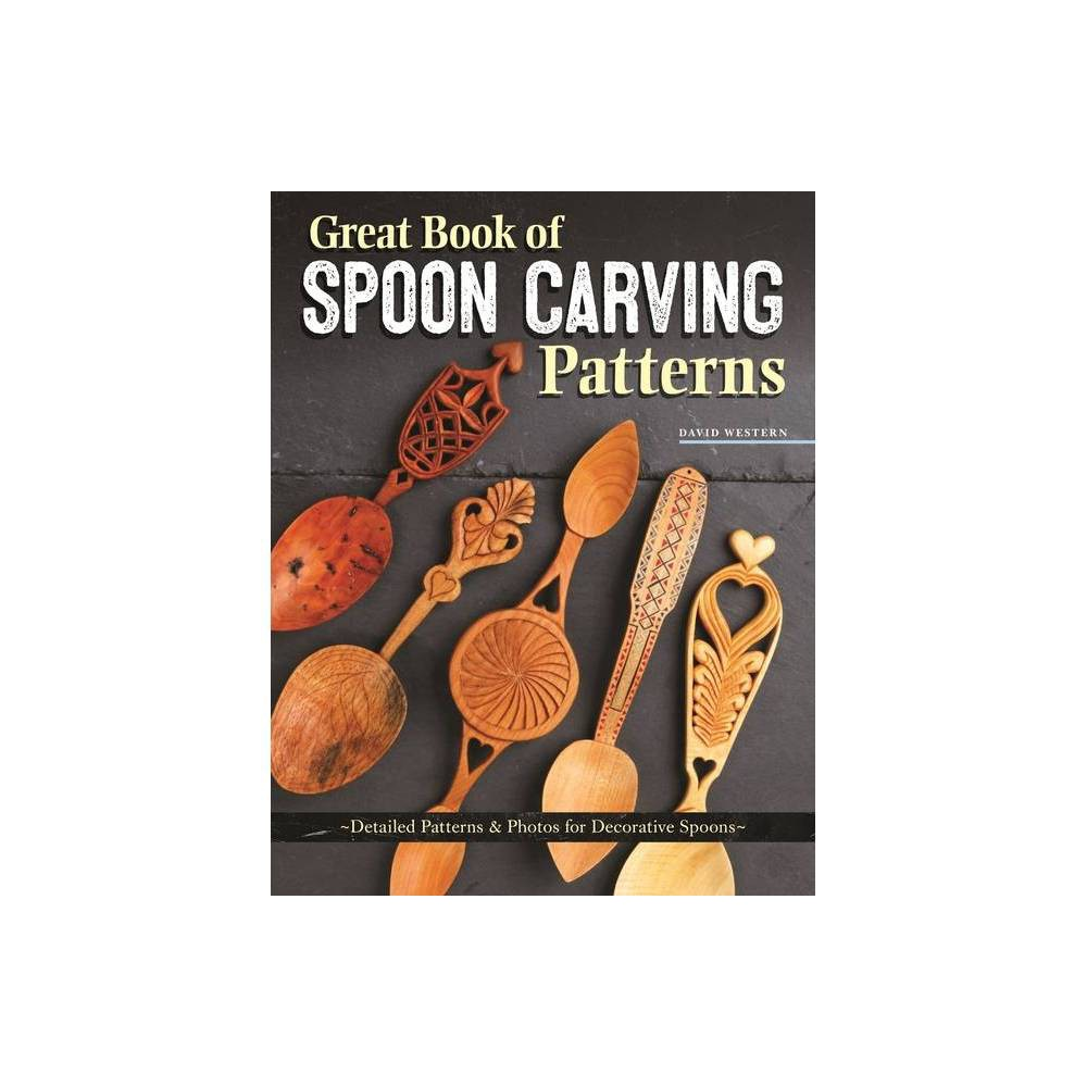 Great Book Of Spoon Carving Patterns By David Western Paperback