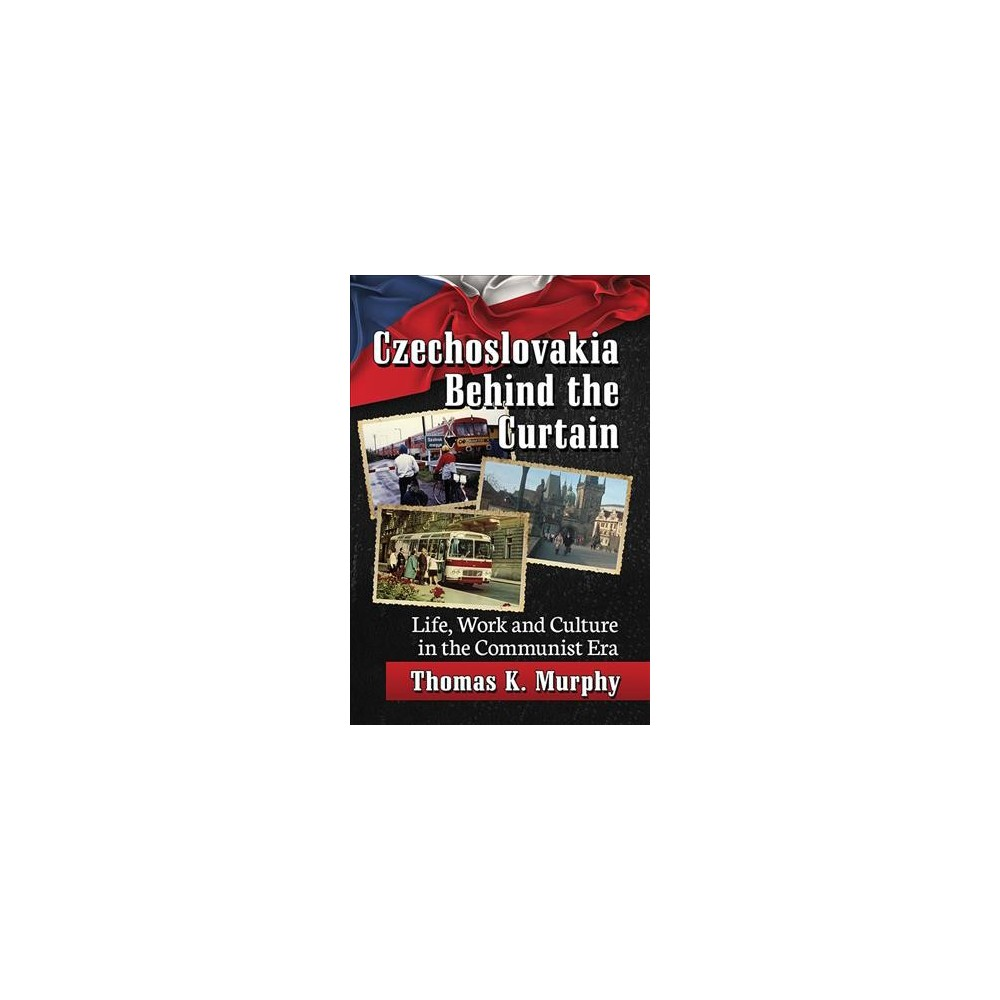 Czechoslovakia Behind the Curtain : Life, Work and Culture in the Communist Era - (Paperback)
