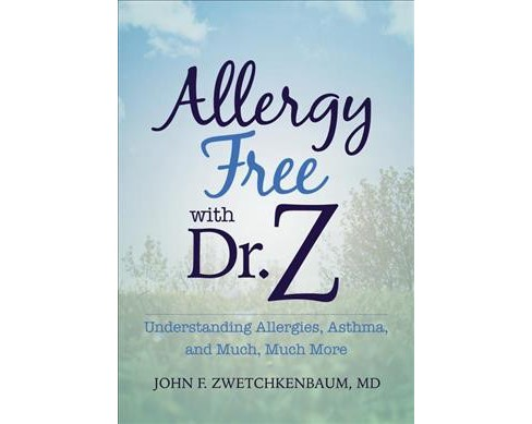 Allergy-Free With Dr. Z : Understanding Allergies, Asthma, and Much, Much More (Paperback) (M.D. John F. - image 1 of 1