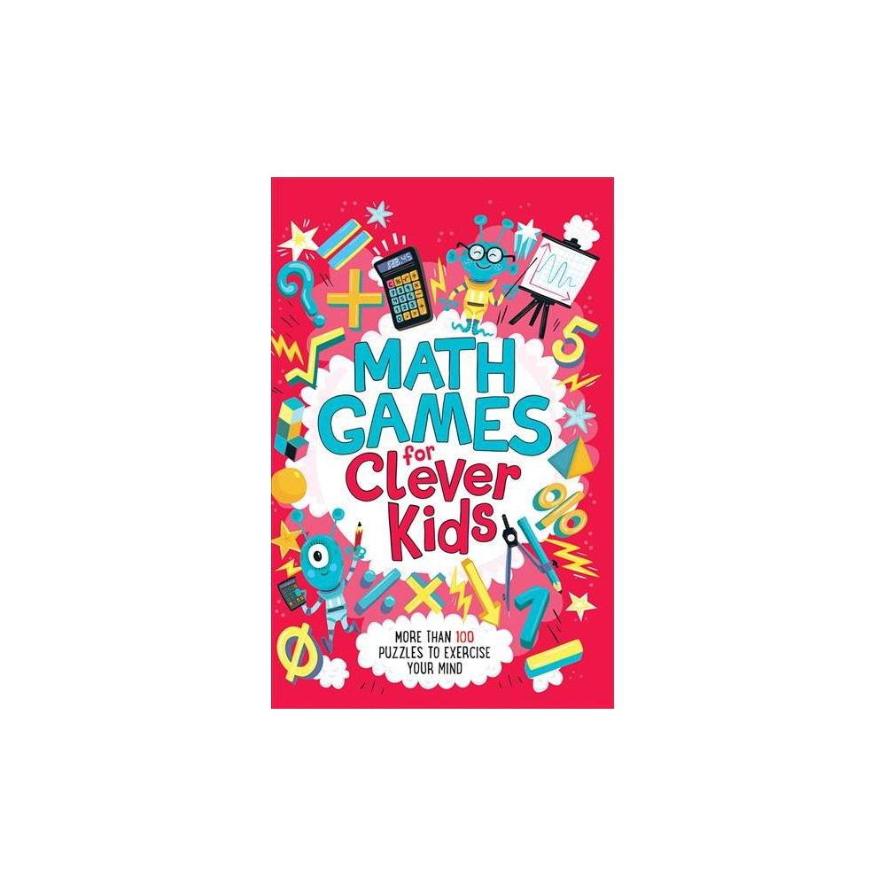 Math Games for Clever Kids : More Than 100 Puzzles to Exercise Your Mind - by Gareth Moore (Paperback)