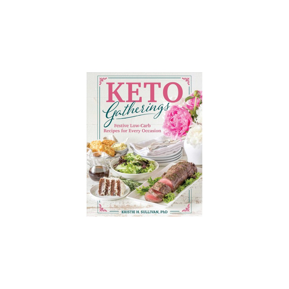Keto Gatherings : Festive Low-carb Recipes for Every Occasion - (Paperback)