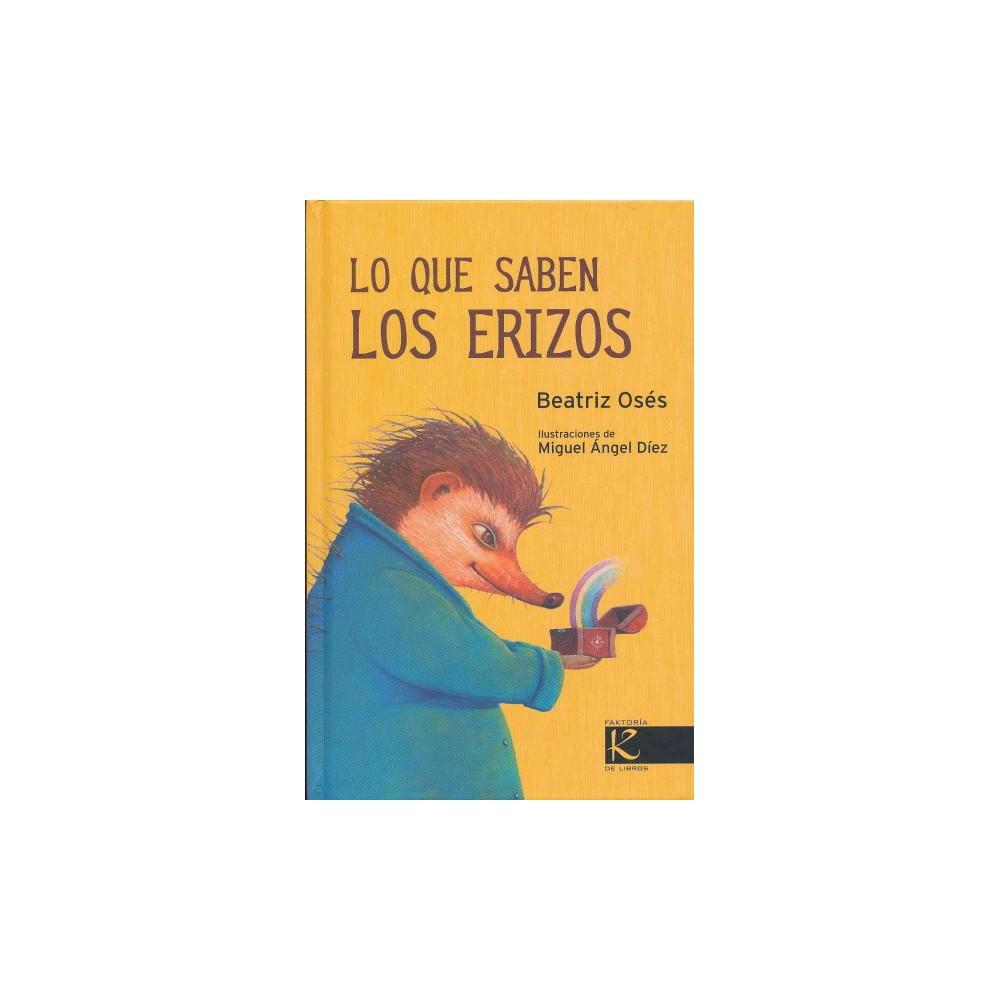 Lo que saben los erizos/ What Hedgehogs Know (Hardcover) (Beatriz Oses)