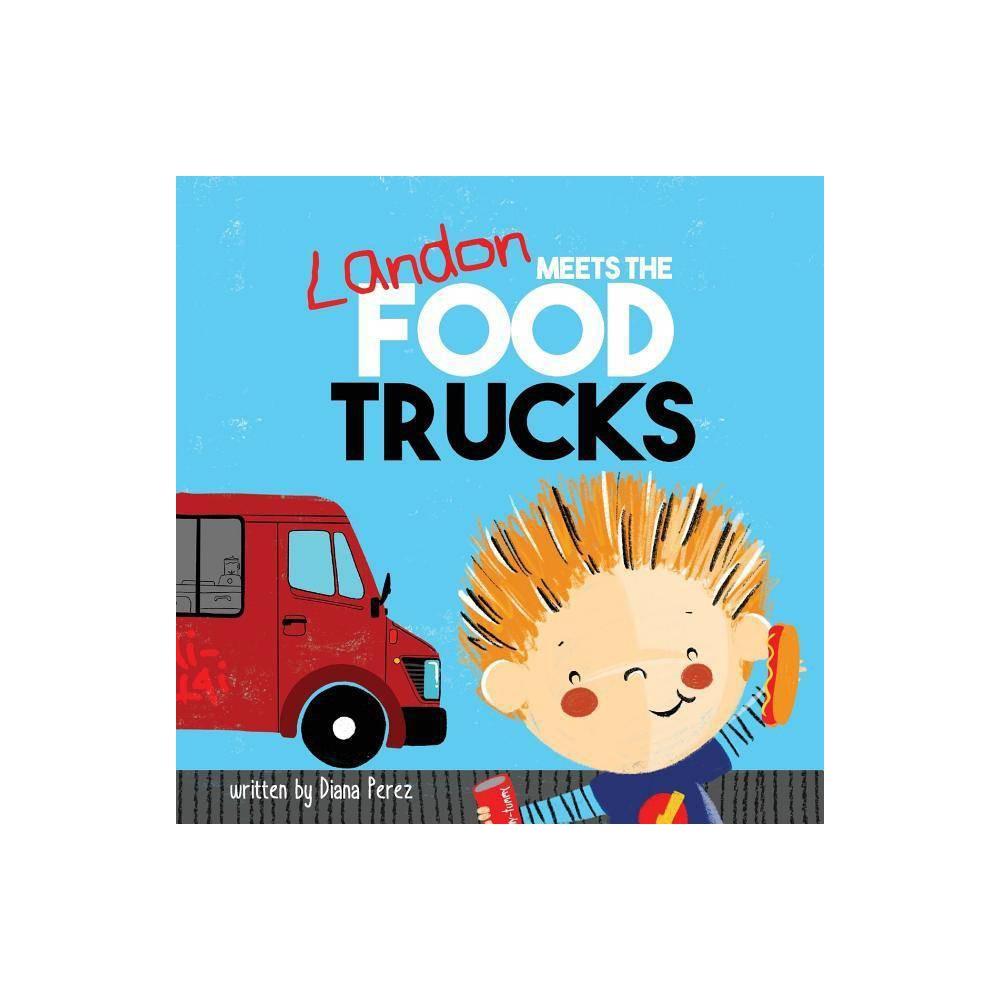 Landon Meets The Food Trucks Landon Books By Diana Perez Paperback