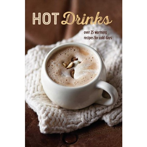 Hot Drinks : Over 25 Warming Recipes for Cold Days (Hardcover) - image 1 of 1