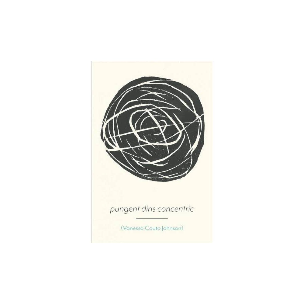 Pungent Dins Concentric - by Vanessa Couto Johnson (Paperback)