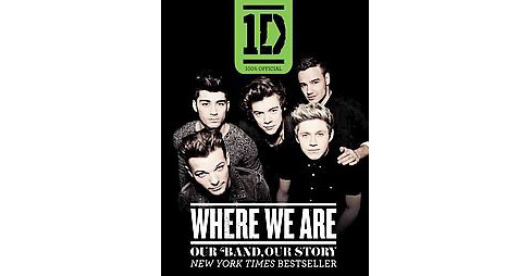 One Direction : Where We Are; Our Band, Our Story: 100% Official (Reprint) (Paperback) - image 1 of 1