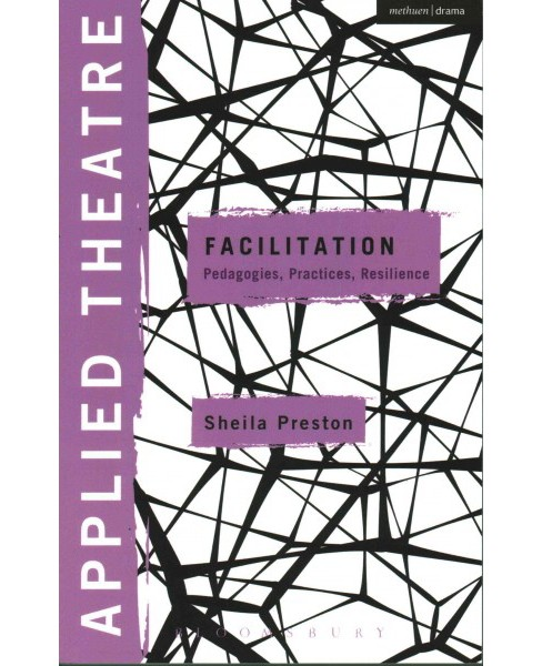 Applied Theatre Facilitation : Pedagogies, Practices, Resilience (Paperback) (Sheila Preston) - image 1 of 1