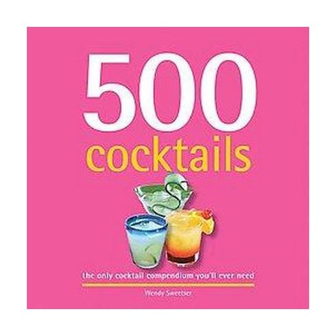 500 Cocktails ( 500 Series Cookbooks) (Hardcover) by Wendy Sweetser - image 1 of 1