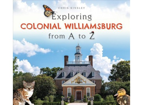 Exploring Colonial Williamsburg from A to Z -  by Chris Kinsley (Hardcover) - image 1 of 1