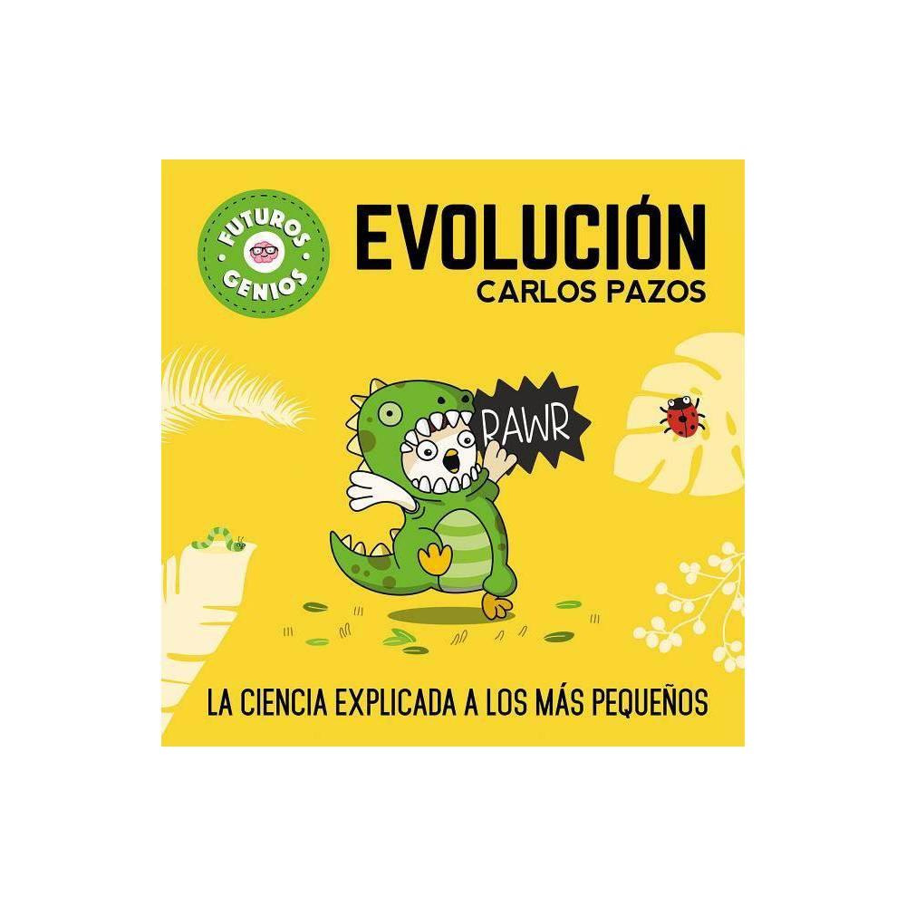 Evoluci N Evolution For Smart Kids Futuros Genios By Carlos Pazos Hardcover