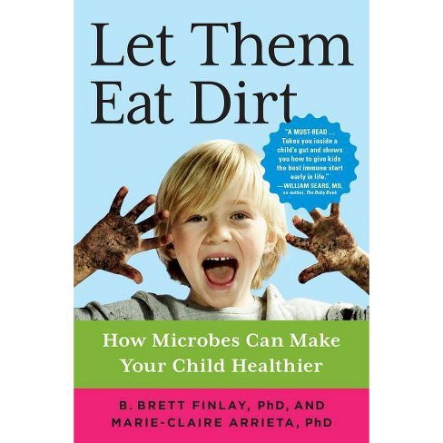 Let Them Eat Dirt - by  B Brett Finlay & Marie-Claire Arrieta (Paperback) - image 1 of 1