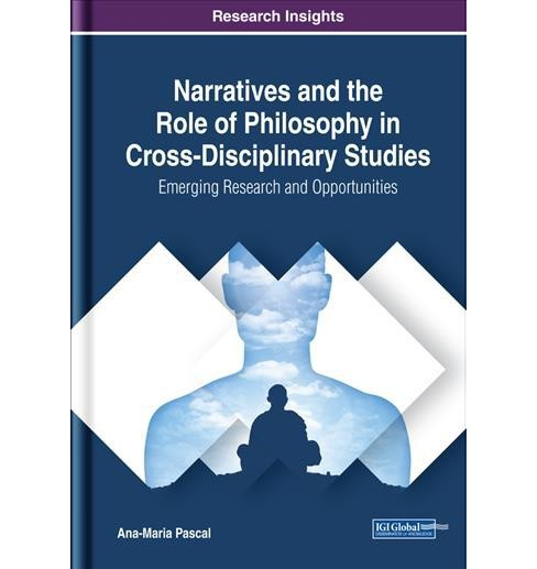 Narratives and the Role of Philosophy in Cross-Disciplinary Studies : Emerging Research and - image 1 of 1