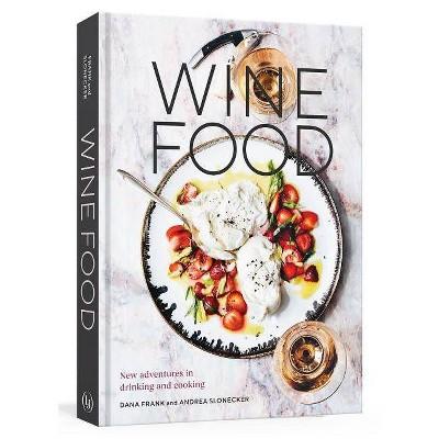 Wine Food - by Dana Frank & Andrea Slonecker (Hardcover)
