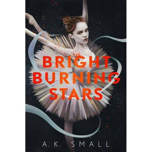 Bright Burning Stars - by  A K Small (Hardcover) - image 1 of 1