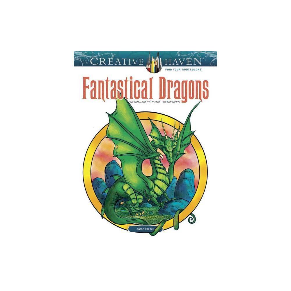 Creative Haven Fantastical Dragons Coloring Book Creative Haven Coloring Books By Aaron Pocock Paperback