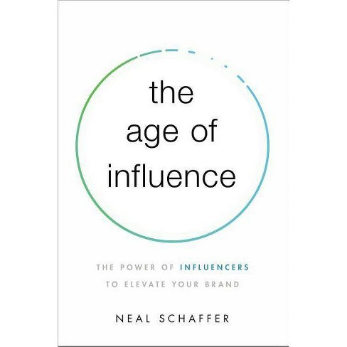 The Age of Influence - by  Neal Schaffer (Paperback) - image 1 of 1