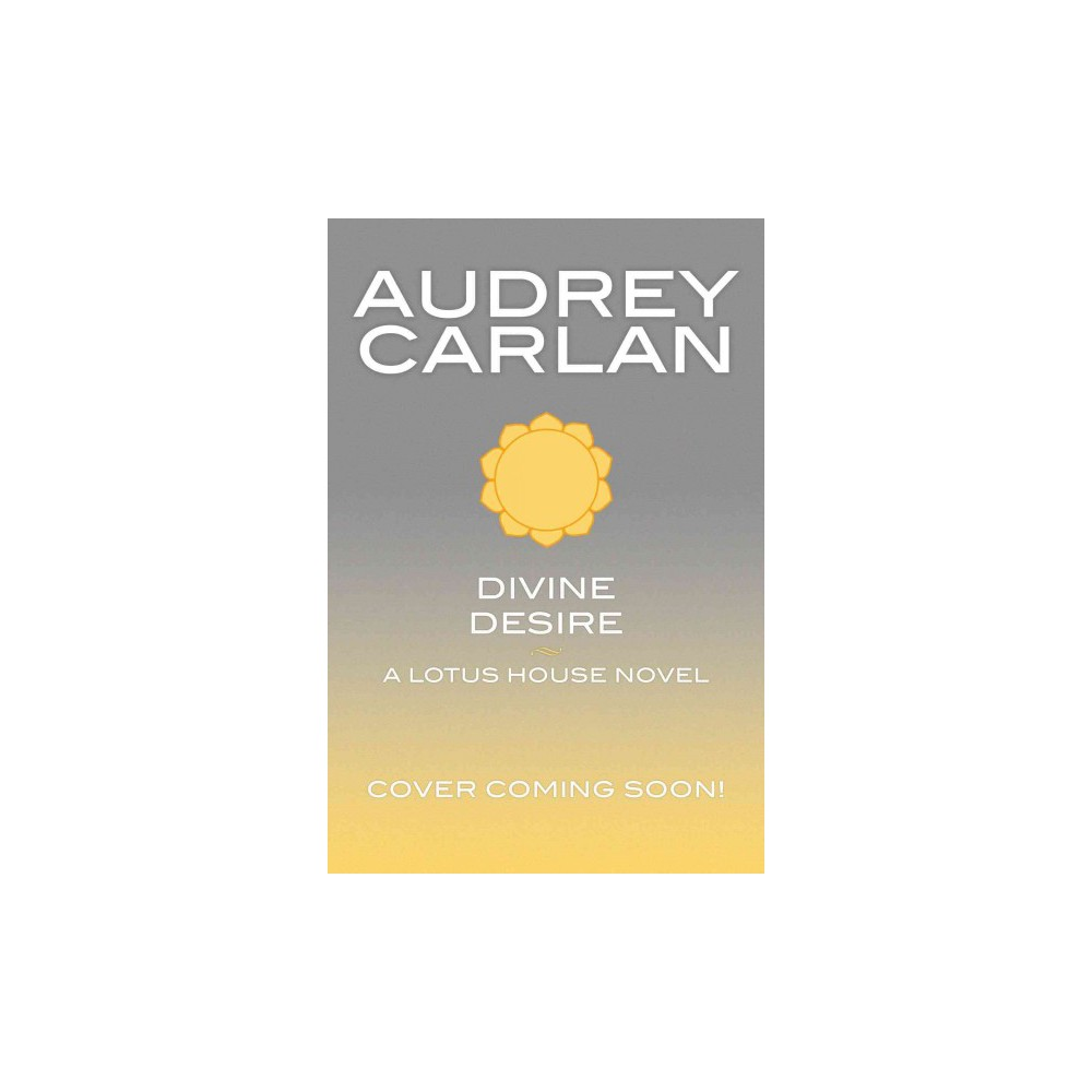 Divine Desire - (Lotus House) by Audrey Carlan (Paperback)