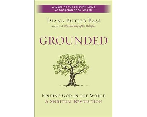 Grounded : Finding God in the World: A Spiritual Revolution (Reprint) (Paperback) (Diana Butler Bass) - image 1 of 1