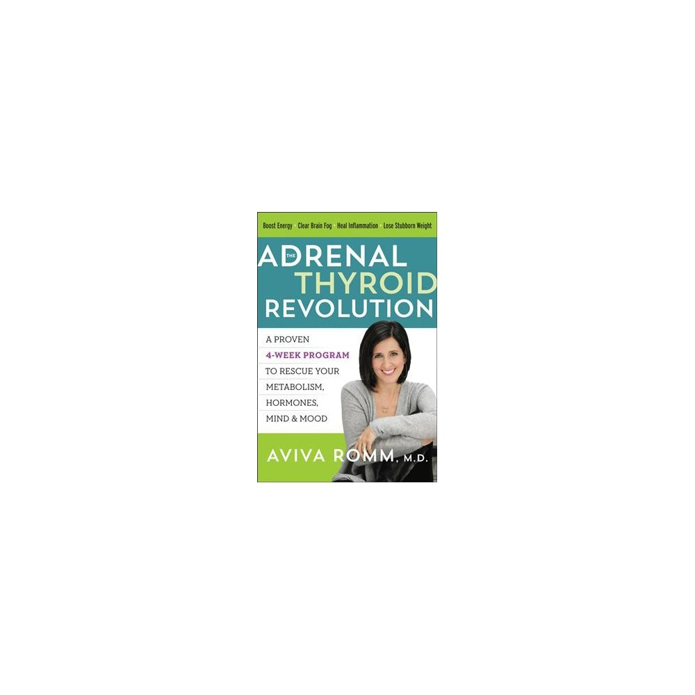 Adrenal Thyroid Revolution : A Proven 4-Week Program to Rescue Your Metabolism, Hormones, Mind & Mood
