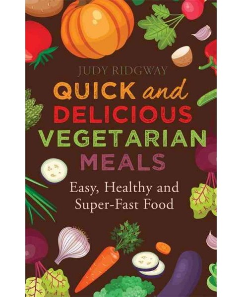 Quick and Delicious Vegetarian Meals (Paperback) (Judy Ridgway) - image 1 of 1