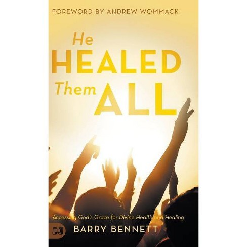 He Healed Them All - by  Barry Bennett (Hardcover) - image 1 of 1
