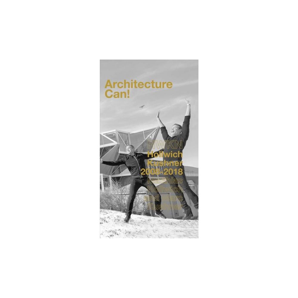 Architecture Can! : Hollwich Kushner I Hwkn 2008-2018 - by Matthias Hollwich & Marc Kushner (Paperback)