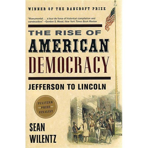 The Rise of American Democracy - by  Sean Wilentz (Paperback) - image 1 of 1
