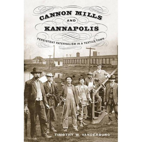 Cannon Mills and Kannapolis - by  Timothy W Vanderburg (Hardcover) - image 1 of 1